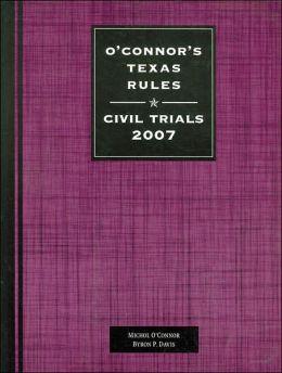 O'Connor's Texas Rules Civil Trials 2007