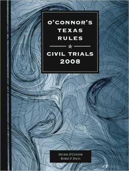 O'Connor's Texas Rules Civil Trials 2008