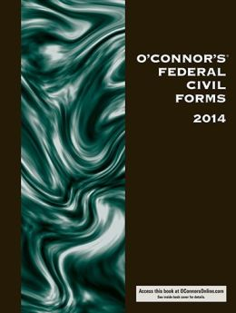 O'Connor's Federal Civil Trial Forms 2014