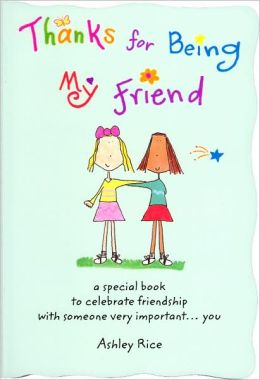 Thanks for Being My Friend: A Special Book to Celebrate Friendship with Someone Very Important... You