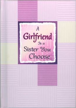 A Girlfriend Is a Sister You Choose