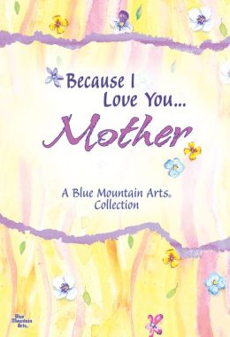 Because I Love You...Mother: A Blue Mountain Arts Collection