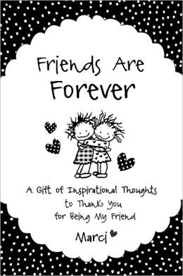 Friends Are Forever: A Gift of Inspirational Thoughts to Thank You for Being My Friend
