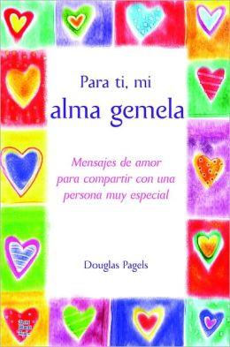 Para ti, mi alma gemela: Mensajes de amor para compartir con una persona muy especial