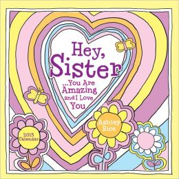 2013 Hey Sister: You Are Amazing and I Love You