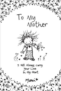 To My Mother: I Will Always Carry Your Love in My Heart