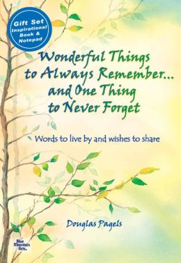 Wonderful Things to Always Remember...And One Thing to Never Forget (book and notepad gift set): Words to Live By and Wishes to Share