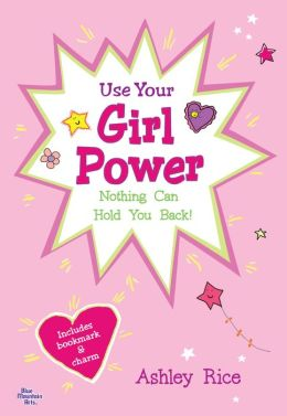 Use Your Girl Power: Nothing Can Hold You Back!