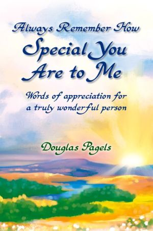 Always Remember How Special You Are to Me: Words of appreciation for a truly wonderful person