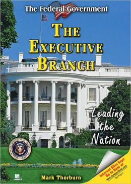 The Executive Branch: Leading the Nation