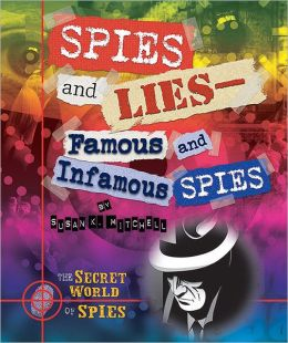 Spies and Lies: Famous and Infamous Spies
