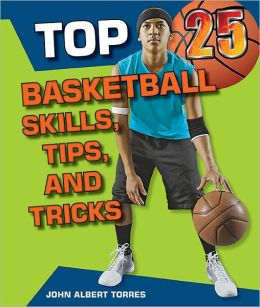 Top 25 Basketball Skills, Tips, and Tricks