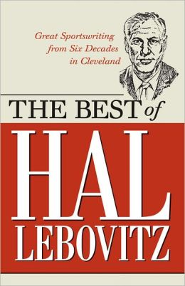 The Best of Hal Lebovitz: Great Sportswriting from Six Decades in Cleveland