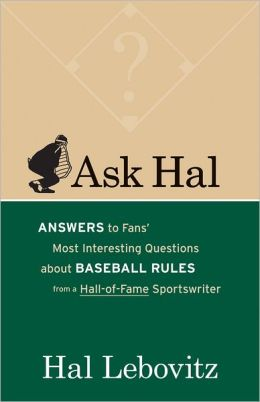 Ask Hal: Answers to Fans' Most Interesting Questions About Baseball Rules from a Hall-of-Fame Sportswriter