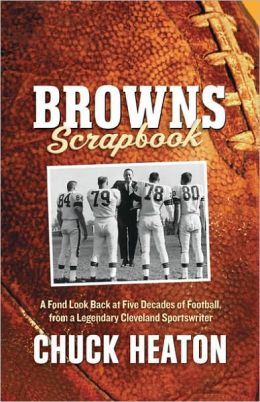 Browns Scrapbook: A Fond Look Back at Five Decades of Football, from a Legendary Cleveland Sportswriter