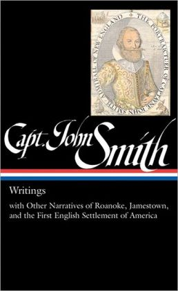Captain John Smith: Writings: with Selected Narratives of the Exploration and Settlement of Virginia