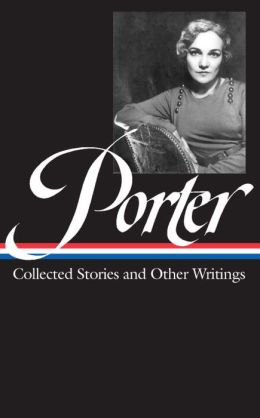 Katherine Anne Porter: Collected Stories and Other Writings
