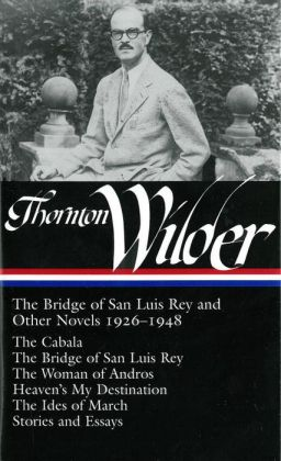 Thornton Wilder: The Bridge of San Luis Rey and Other Novels 1926-1948