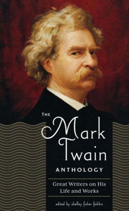 The Mark Twain Anthology: Great Writers on His Life and Work