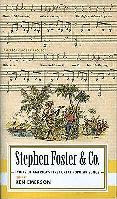 Stephen Foster & Co.: Lyrics of the First Great AmericanSongwriters