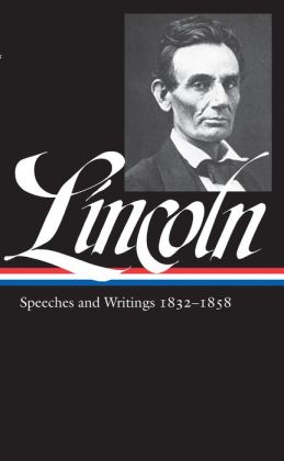 Abraham Lincoln: Speeches & Writings 1832-1858: Library of America #45