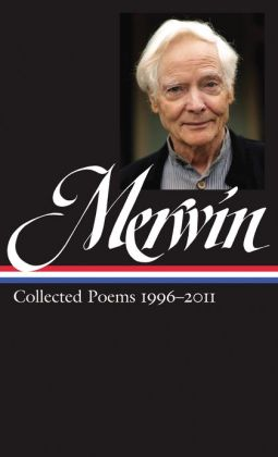 W.S. Merwin: Collected Poems 1996-2011: (Library of America #241)