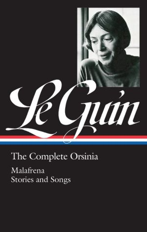 Ursula K. Le Guin: The Complete Orsinia: Malafrena / Collected Stories / Songs