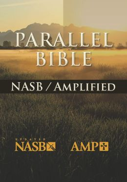 The NASB - Amplified Parallel Bible