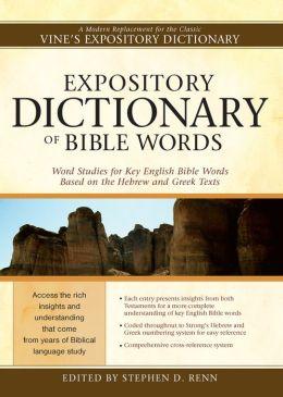 Expository Dictionary of Bible Words : Word Studies for Key English Bible Words Based on the Hebrew and Greek Texts