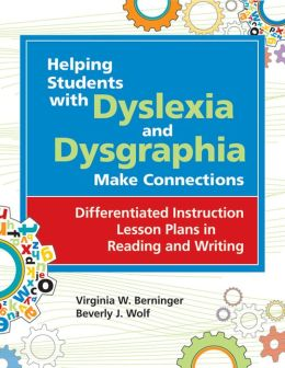 Helping Students with Dyslexia and Dysgraphia Make Connections: Differentied Instruction Lesson Plans in Reading and Writing