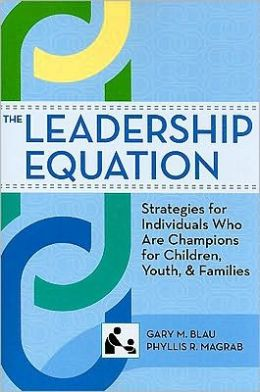 The Leadership Equation: Strategies for Individuals Who Are Champions for Children, Youth, and Families