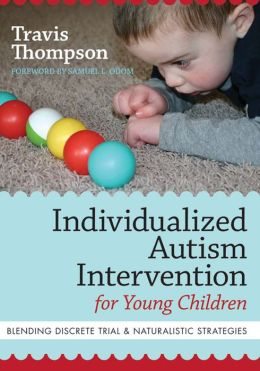 Individualized Autism Intervention for Young Children: Blending Discrete Trial & Naturalistic Strategies