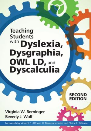Teaching Students with Dyslexia, Dysgraphia, Owl LD, and Dyscalculia: Lessons from Teaching and Science for All Teachers, Second Edition
