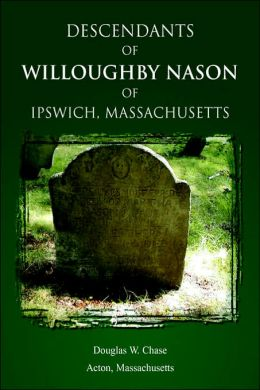 Descendants of Willoughby Nason of Ipswich, Massachusetts