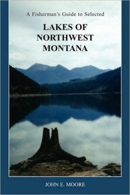 A Fisherman'S Guide To Selected Lakes Of Northwest Montana