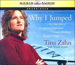 Why I Jumped: My True Story of Postpartum Depression, Dramatic Rescue and Return to Hope