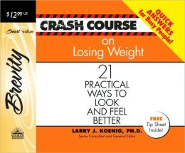 Crash Course on Losing Weight: 21 Practical Ways to Look and Feel Better