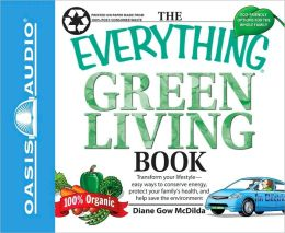 The Everything Green Living Book: Transform Your Lifestyle--Easy Ways to Conserve Energy, Protect Your Family's Health, and Help Save the Environment