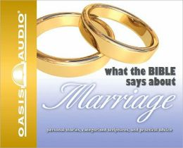 What the Bible Says about Marriage: Personal Stories, Categorized Scriptures, and Practical Advice