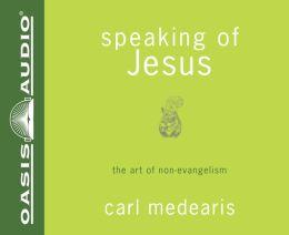 Speaking of Jesus: The Art of Non-Evangelism