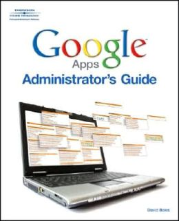 Google Apps Administrator Guide: A Private-Label Web Workspace