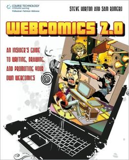 Webcomics 2.0: An Insider?s Guide to Writing, Drawing, and Promoting Your Own Webcomics