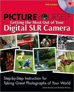 Picture Yourself Getting the Most Out of Your Digital SLR Camera