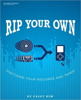 Rip Your Own: Digitize Your Records and Tapes: Digitize Your Records and Tapes