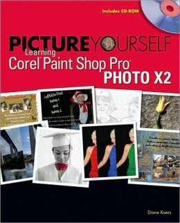 Picture Yourself Learning Corel Paint Shop Pro Photo X2