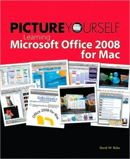 Picture Yourself Learning Microsoft Office 2008 for Mac