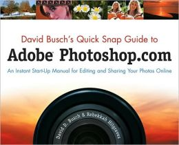 David Busch's Quick Snap Guide to Adobe Photoshop.com: An Instant Start-Up Manual for Editing and Sharing Your Photos Online