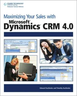 Maximizing Your Sales with Microsoft Dynamics CRM 4.0