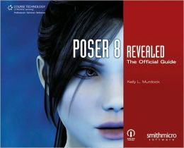Poser 8 Revealed: The Official Guide: The Official Guide