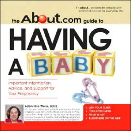 The About.Com Guide To Having A Baby: Important Information, Advice, and Support for Your Pregnancy